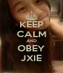KEEP CALM AND OBEY JXIE - Personalised Poster A4 size