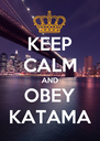 KEEP CALM AND OBEY KATAMA - Personalised Poster A4 size