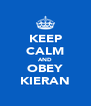 KEEP CALM AND OBEY KIERAN - Personalised Poster A4 size