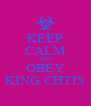 KEEP CALM AND OBEY KING CHTIS - Personalised Poster A4 size