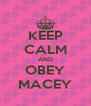 KEEP CALM AND OBEY MACEY - Personalised Poster A4 size