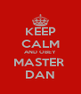 KEEP CALM AND OBEY MASTER  DAN - Personalised Poster A4 size