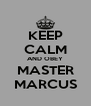 KEEP CALM AND OBEY MASTER MARCUS - Personalised Poster A4 size