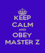 KEEP CALM AND OBEY MASTER Z - Personalised Poster A4 size