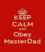 KEEP CALM AND Obey MasterDad - Personalised Poster A4 size