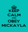 KEEP CALM AND OBEY MICKAYLA - Personalised Poster A4 size