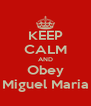 KEEP CALM AND Obey Miguel Maria - Personalised Poster A4 size