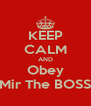 KEEP CALM AND Obey Mir The BOSS - Personalised Poster A4 size