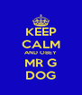 KEEP CALM AND OBEY MR G DOG - Personalised Poster A4 size