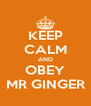 KEEP CALM AND OBEY MR GINGER - Personalised Poster A4 size