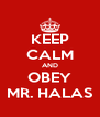 KEEP CALM AND OBEY MR. HALAS - Personalised Poster A4 size