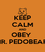 KEEP CALM AND OBEY  MR. PEDOBEAR! - Personalised Poster A4 size