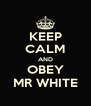 KEEP CALM AND OBEY MR WHITE - Personalised Poster A4 size