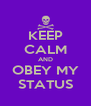 KEEP CALM AND OBEY MY STATUS - Personalised Poster A4 size
