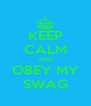 KEEP CALM AND OBEY MY SWAG - Personalised Poster A4 size