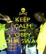 KEEP CALM AND OBEY OUR SWAG - Personalised Poster A4 size