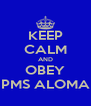 KEEP CALM AND OBEY PMS ALOMA - Personalised Poster A4 size