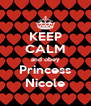 KEEP CALM and obey Princess Nicole - Personalised Poster A4 size