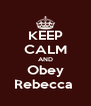 KEEP CALM AND Obey Rebecca  - Personalised Poster A4 size