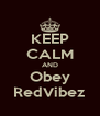 KEEP CALM AND Obey RedVibez - Personalised Poster A4 size