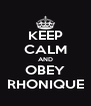 KEEP CALM AND OBEY RHONIQUE - Personalised Poster A4 size