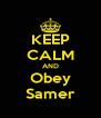 KEEP CALM AND Obey Samer - Personalised Poster A4 size