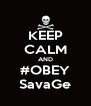 KEEP CALM AND #OBEY SavaGe - Personalised Poster A4 size