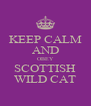 KEEP CALM AND OBEY SCOTTISH WILD CAT - Personalised Poster A4 size