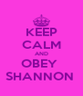 KEEP CALM AND OBEY  SHANNON  - Personalised Poster A4 size