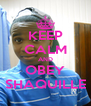 KEEP CALM AND OBEY SHAQUILLE - Personalised Poster A4 size
