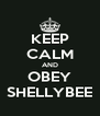 KEEP CALM AND OBEY SHELLYBEE - Personalised Poster A4 size