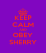 KEEP CALM AND OBEY SHERRY - Personalised Poster A4 size