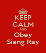 KEEP CALM AND Obey Siang Ray - Personalised Poster A4 size