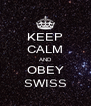 KEEP CALM AND OBEY SWISS - Personalised Poster A4 size