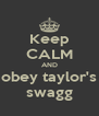 Keep CALM AND obey taylor's swagg - Personalised Poster A4 size