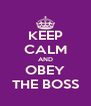 KEEP CALM AND OBEY THE BOSS - Personalised Poster A4 size
