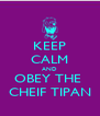 KEEP CALM AND OBEY THE  CHEIF TIPAN - Personalised Poster A4 size