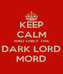 KEEP CALM AND OBEY THE DARK LORD MORD - Personalised Poster A4 size