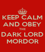 KEEP CALM AND OBEY THE DARK LORD MORDOR - Personalised Poster A4 size