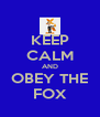 KEEP CALM AND OBEY THE FOX - Personalised Poster A4 size