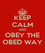 KEEP CALM AND OBEY THE OBED WAY - Personalised Poster A4 size