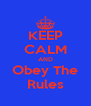 KEEP CALM AND Obey The Rules - Personalised Poster A4 size