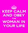 KEEP CALM AND OBEY THE WOMAN IN YOUR LIFE - Personalised Poster A4 size