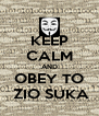 KEEP CALM AND OBEY TO  ZIO SUKA - Personalised Poster A4 size