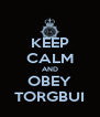 KEEP CALM AND OBEY TORGBUI - Personalised Poster A4 size
