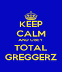 KEEP CALM AND OBEY TOTAL GREGGERZ - Personalised Poster A4 size