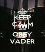 KEEP CALM AND OBEY VADER - Personalised Poster A4 size