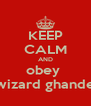 KEEP CALM AND obey  wizard ghande - Personalised Poster A4 size