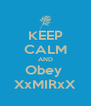 KEEP CALM AND Obey  XxMIRxX - Personalised Poster A4 size