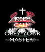 KEEP CALM AND OBEY YOUR MASTER! - Personalised Poster A4 size
